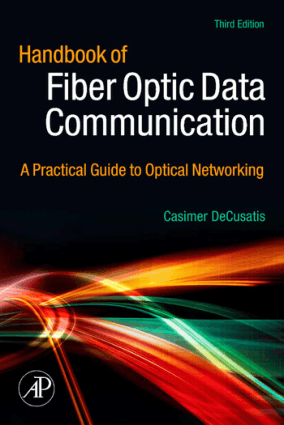 Handbook of Fiber Optic Data Communication a Practical Guide to Optical Networking Third Edition Edited by Casimer DeCusatis