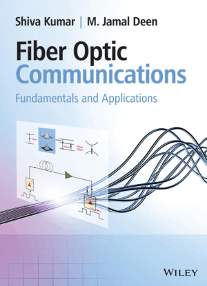 Fiber Optic Communications Fundamentals and Applications By Shiva Kumar and M. Jamal Deen