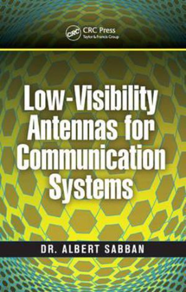 Low-Visibility Antennas for Communication Systems Gregory L. Charvat Series on Practical Approaches to Electrical Engineering By Albert Sabban