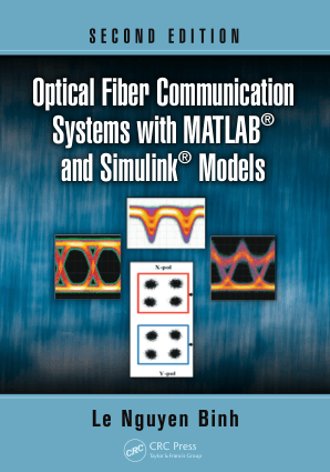 Optical Fiber Communication Systems with MATLAB and Simulink Models Second Edition by Le Nguyen Binh