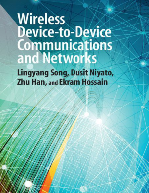 Wireless Device-to-Device Communications and Networks by Lingyang Song Dusit Niyato Zhu Han and Ekram Hossain