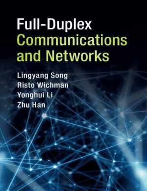 Full-Duplex Communications and Networks by Lingyang Song Risto Wichman Yonghui Li and Zhu Han