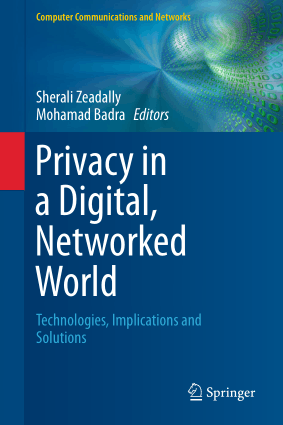Privacy in a Digital Networked World Technologies Implications and Solutions by Sherali Zeadally and Mohamad Badra
