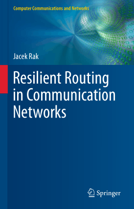 Resilient Routing in Communication Networks by Jacek Rak