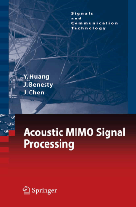 Acoustic MIMO Signal Processing With 71 Figures by Jacob Benesty Yiteng Huang and Jingdong Chen
