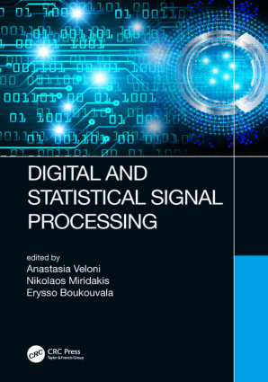Digital and Statistical Signal Processing by Anastasia Veloni Nikolaos I. Miridakis and Erysso BoukouvalaQ