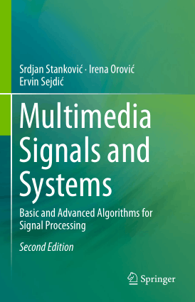 Multimedia Signals and Systems Basic and Advanced Algorithms for Signal Processing Second Edition by Srdjan Stankovic Irena Orovic and Ervin Sejdic