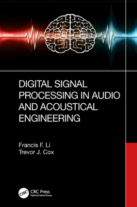 Digital Signal Processing in Audio and Acoustical Engineering by Francis F. Li and Trevor J. Cox