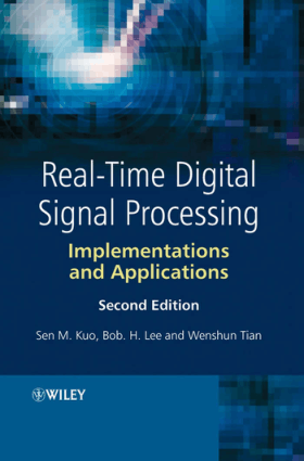 Real-Time Digital Signal Processing Implementations and Applications Second Edition By Sen M Kuo and Wenshun Tian