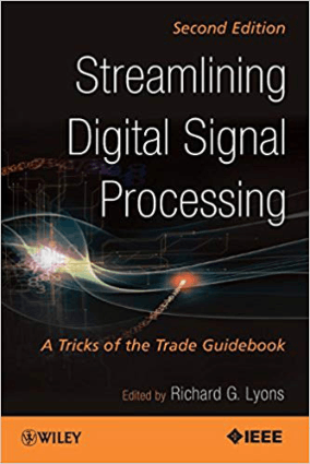 Streamlining Digital Signal Processing A Tricks of the Trade Guidebook Second Edition Edited by Richard G. Lyons
