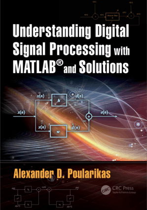 Understanding Digital Signal Processing with MATLAB and Solutions by Alexander D. Poularikas
