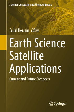 Earth Science Satellite Applications Current and Future Prospects by Faisal Hossain