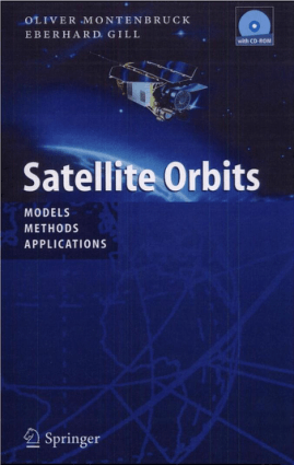Satellite Orbits Models Methods and Applications by Oliver Montenbruck and Eberhard Gill
