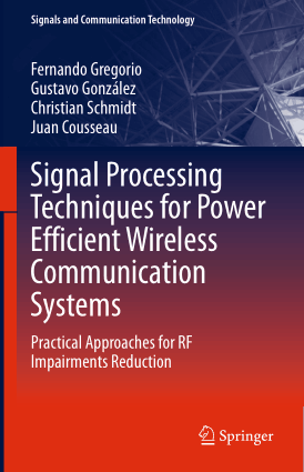 Signal Processing Techniques for Power Efficient Wireless Communication Systems Practical Approaches for RF Impairments Reduction