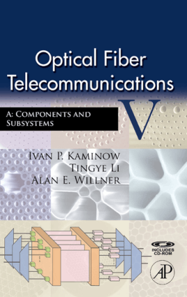 Optical Fiber Telecommunications V A Components and Subsystems Edited by Ivan P. Kaminow Tingye Li and Alan E. Willner