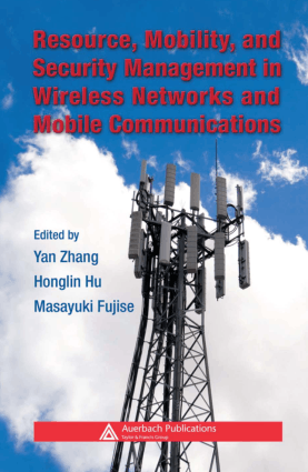 Resource Mobility and Security Management in Wireless Networks and Mobile Communications by Honglin Hu Masayuki Fujise and Yan Zhang
