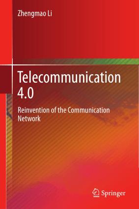 Telecommunication 4.0 Reinvention of the Communication Network Zhengmao Li