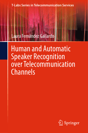 Human and Automatic Speaker Recognition over Telecommunication Channels Laura Fernandez Gallardo