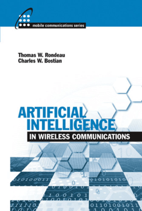 Artificial Intelligence in Wireless Communications by Thomas W. Rondeau and Charles W. Bostian