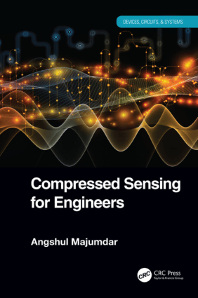 Compressed Sensing for Engineers by Angshul Majumdar
