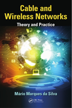 Cable and Wireless Networks Theory and Practice by Mario Marques da Silva