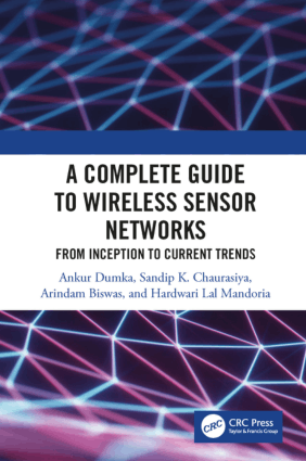 A Complete Guide to Wireless Sensor Networks From Inception to Current Trends by Ankur Dumka