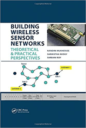 Building Wireless Sensor Networks Theoretical and Practical Perspectives by Nandini Mukherjee