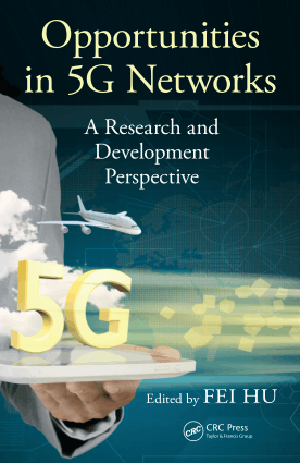 Opportunities in 5G Networks A Research and Development Perspective by Fei Hu