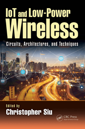 IoT and Low-Power Wireless Circuits Architectures and Techniques by Christopher Siu