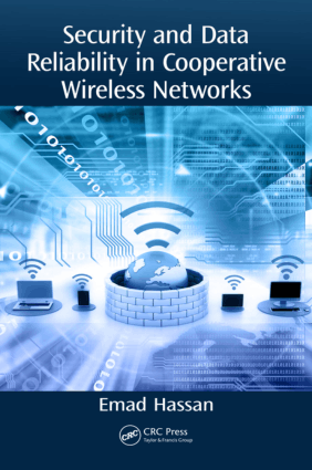 Security and Data Reliability in Cooperative Wireless Networks by Emad S. Hassan