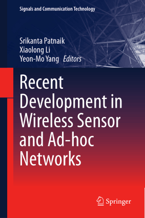 Recent Development in Wireless Sensor and Ad-hoc Networks by Srikanta Patnaik Xiaolong Li
