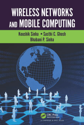 Wireless Networks and Mobile Computing By Koushik Sinha Sasthi C. Ghosh and Bhabani P. Sinha