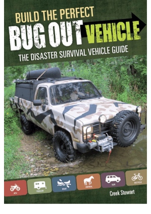 Build the Perfect Bug Out Vehicle The Disaster Survival Vehicle Guide Creek Stewart