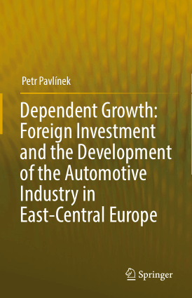 Dependent Growth Foreign Investment and the Development of the Automotive Industry in East Central Europe