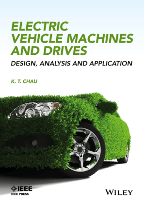 Electric Vehicle Machines and Drives Design Analysis and Application K T Chau