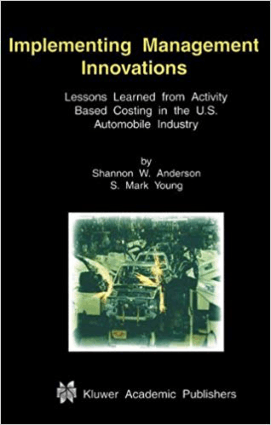 Implementing Management Innovations Lessons Learned From Activity Based Costing Shannon W Anderson