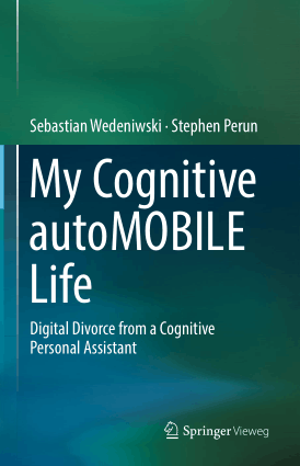 My Cognitive autoMOBILE Life Digital Divorce from a Cognitive Personal Assistant Sebastian Wedeniwski