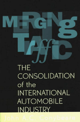 Merging Traffic The Consolidation of the international Automobile lndustry John A C Conybeare