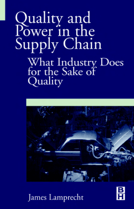 Quality and Power in the Supply Chain What Industry Does for the Sake of Quality by James Lamprecht