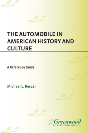 The Automobile in American History and Culture A Reference Guide Michael L Berger