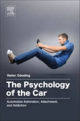The Psychology of the Car Automobile Admiration Attachment and Addiction Stefan Gossling