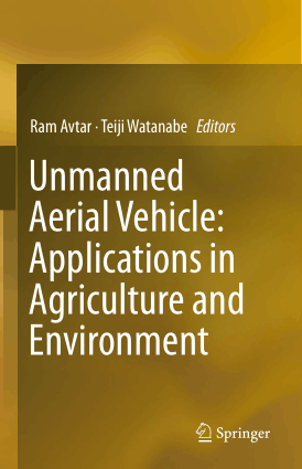 Unmanned Aerial Vehicle Applications In Agriculture And Environment Ram Avtar