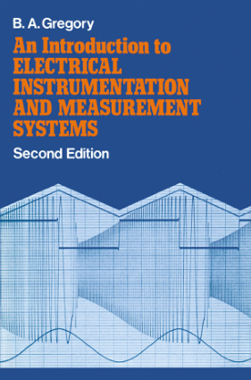 An Introduction to Electrical Instrumentation and Measurement Systems by B.A. Gregory