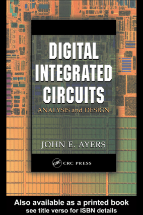 Digital Integrated Circuits Analysis and Design by John E. Ayers
