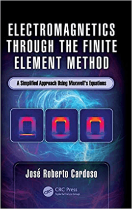 Electromagnetics through the Finite Element Method A Simplified Approach Using Maxwells Equations by Jose Roberto Cardoso