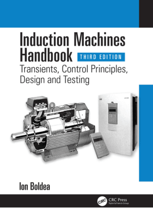 Induction Machines Handbook Transients Control Principles Design and Testing Third Edition by Ion Boldea