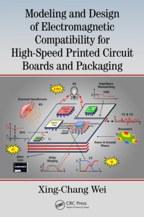 Modeling and Design of Electromagnetic Compatibility for High-Speed Printed Circuit Boards and Packaging by Xing-Chang Wei