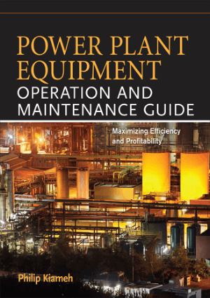 Power Plant Equipment Operation and Maintenance Guide Maximizing Efficiency and Profitability by Philip Kiameh