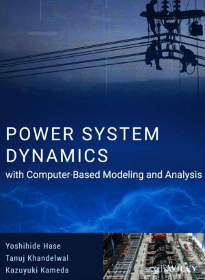 Power System Dynamics with Computer-Based Modeling and Analysis by Yoshihide Hase Tanuj Khandelwal and Kazuyuki Kameda