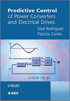 Predictive Control of Power Converters and Electrical Drives by Jose Rodriguez and Patricio Cortes
